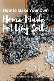how to make your own potting soil diy potting mix