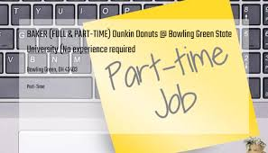 Part Time Jobs No Experience Baker Full Part Time Dunkin Donuts Bowling Green State