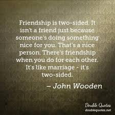 friendship is two sided it isn t a friend just because someone s doing