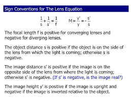 3 sign conventions for the lens equation the object distance s is positive if the object is on the side of the lens from which the light is coming
