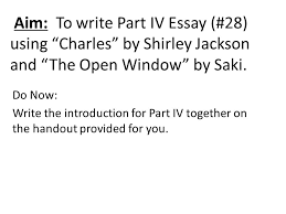 part iv practice ldquo charles rdquo and ldquo the open window rdquo ppt video aim to write part iv essay 28 using charles by shirley jackson