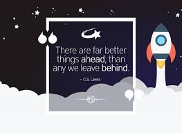 This handpicked selection of legacy quotes will remind you of where you come from and who you can strive to be for the next generation. There Are Far Better Things Ahead Than Any We Leave Behind C S Lewis Travel Motivational Quote