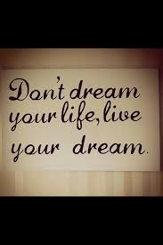 Live Your Dreams Quotes Best of Dream Quote Words Of Encouragement And Things That Make Me Laugh