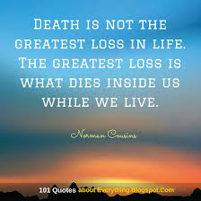 Loss Of Life Quotes Delectable Death Is Not The Greatest Loss In Life The Greatest Loss Is What