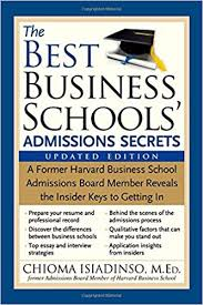 the best business schools admissions secrets a former harvard the best business schools admissions secrets a former harvard business school admissions board member reveals the insider keys to getting in 2nd edition