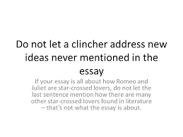 tips for writing conclusions ppt video online  do not let a clincher address new ideas never mentioned in the essay