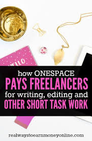 short tasks writing editing jobs at onespace fast pay  how onespace pays lancers for writing editing and other short task work