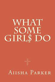 What Some Girl$ Do. - Kindle edition by Parker, Aiisha. Literature &  Fiction Kindle eBooks @ Amazon.com.