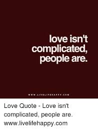 Love Isn't Complicated People Are WwwLIVE LIFE HAPPY COM Love Quote Classy Live Life Happy Images