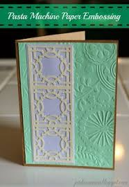 use an embossing folder in your pasta machine to make a beautiful card