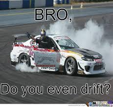 Do You Even Drift? by villee - Meme Center via Relatably.com