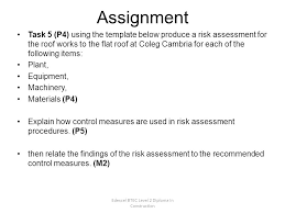 edexcel btec level diploma in construction risk assessment unit  assignment task 5 p4 using the template below produce a risk assessment for the