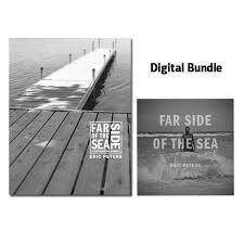eric peters far side of the sea digital bundle far side of the sea photo essay book 2016