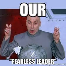 "OUR ""fearless leader"" - Dr Evil meme 