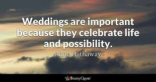Weddings Are Important Because They Celebrate Life And Possibility Cool Celebrate Life Quotes