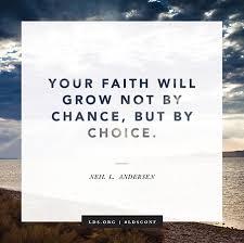 Lds Quotes On Faith Simple Faith Will Grow By Choice
