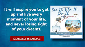 See It, Like It, Do It: Achieving Your Dreams by Michael Noel and ...