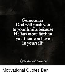 God Motivational Quotes Custom Sometimes God Will Push Vou To Vour Limits Because E Has More Faith