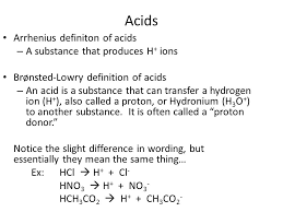 acids arrhenius definiton of acids a substance that produces h ions brønsted lowry