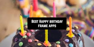 15 Best Happy Birthday Frame Apps For Android Ios App Pearl