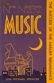 the new negroes and their music the success of the harlem the new negroes and their music the success of the harlem renaissance jon michael spencer 9780870499678 com books
