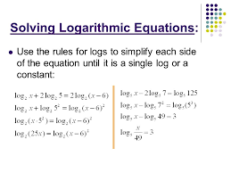 5 solving logarithmic equations use the rules for logs to simplify each side of the equation until it is a single log or a constant