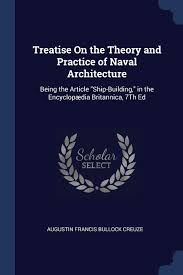 Treatise On the Theory and Practice of Naval Architecture: Being ...