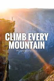 Quotes About Climbing Simple Climb Every Mountain Picture Quotes
