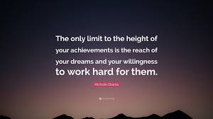 """Quotes About Working Hard For Your Dreams Best of Michelle Obama Quote """"The Only Limit To The Height Of Your"""