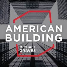 American Building hosted by Michael Graves Architecture