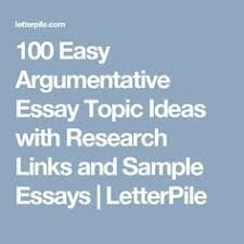best sample essay ideas essay examples college 100 easy argumentative essay topic ideas research links and sample essays letterpile
