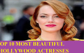 top 10 most beautiful hollywood actresses 2016 2017 celeb gossip