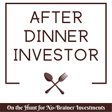 After Dinner Investor | Value Investing Podcast On The Hunt For No-Brainer Stock Investments
