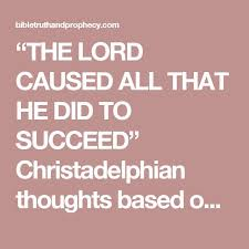 The Lord Caused All That He Did To Succeed Christadelphian