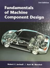 Fundamentals Of Machine Component Design Fundamentals Of Machine Component Design 3rd Edition Books