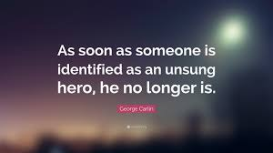 George Carlin Quote As Soon As Someone Is Identified As An Unsung