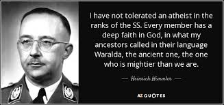 Atheist Quotes Unique Heinrich Himmler Quote I Have Not Tolerated An Atheist In The Ranks