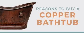 reasons to copper bathtub