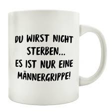 Tasse Kaffeebecher Du Wirst Nicht Sterben Männergrippe Kaffeetasse