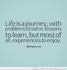 Life Is A Journey Quotes Inspiration Life Is A Journey With Problems To Solve Lessons To Learn But