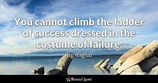 Zig Ziglar Quotes Extraordinary You Cannot Climb The Ladder Of Success Dressed In The Costume Of