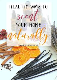 Healthy Ways to Scent Your Home Naturally - and recipes too -  artsychicksrule.com #