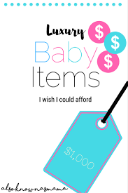list of items needed for baby luxury baby items i wish i could afford also known as mama