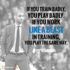 Train like a beast. Play like a beast #PepGuardiola | Soccer quotes, Pep  guardiola, Youth soccer