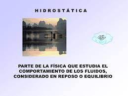 H I D R O S T á T I C A Parte De La Física Que Estudia El Comportamiento De Los Fluidos Considerado En Reposo O Equilibrio Ppt Descargar