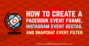 how to create a facebook event frame insram event geo and snapchat event filter social a examiner