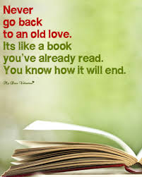 Never Go Back To An Old Love Its Like A Book You've Already Read Magnificent Old Love Quotes