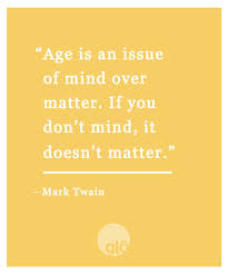 Mind Over Matter Quotes Cool Age Is Mind Over Matter Quote