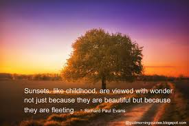 Beautiful Childhood Quotes Best Of Sunsets Like Childhood Are Viewed With Wonder Not Just Because