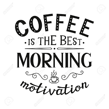 Coffee Is The Best Morning Motivation Original Motivational